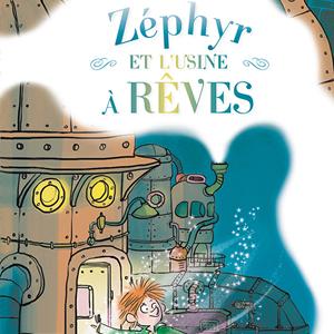 Zéphyr et l'usine à rêves - Collection ÉTINCELLES - Gulf stream éditeur